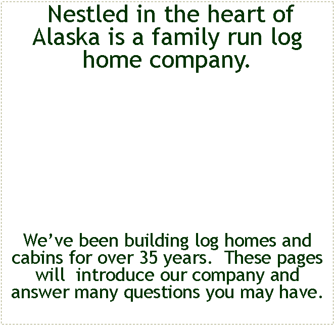 Text Box:  Nestled in the heart of  Alaska is a family run log home company.   